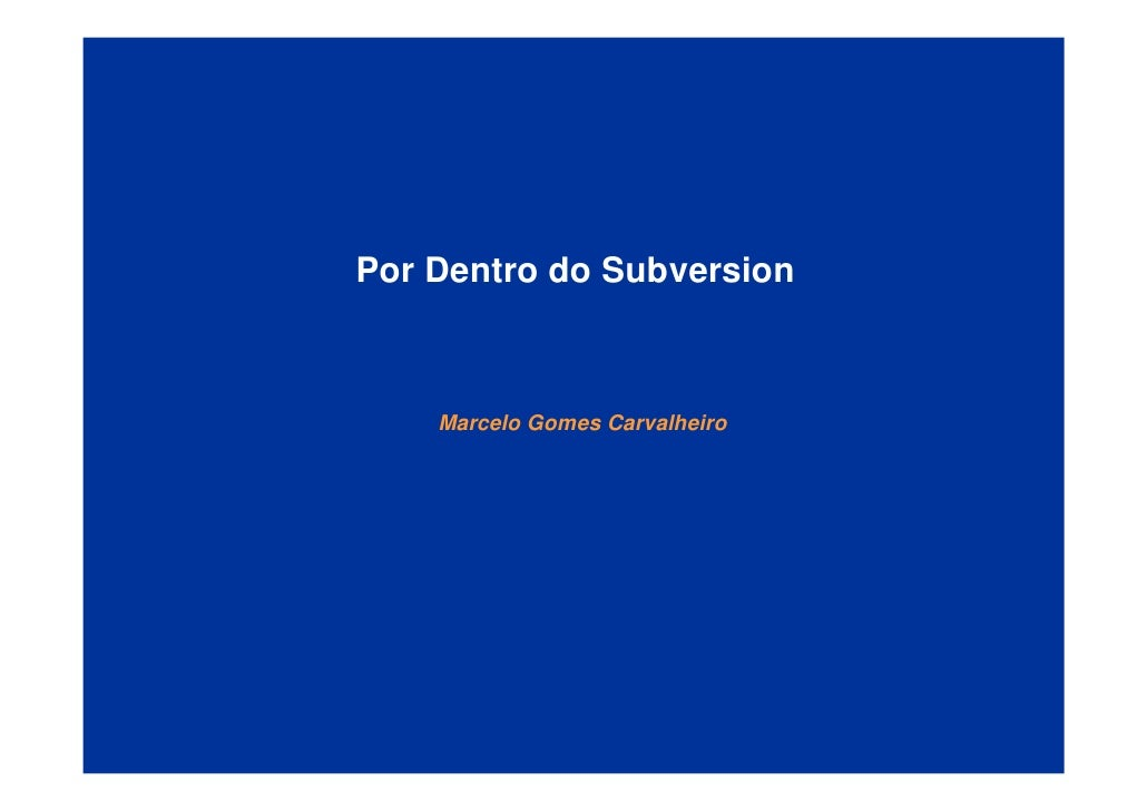 Por Dentro do Subversion        Marcelo Gomes Carvalheiro
