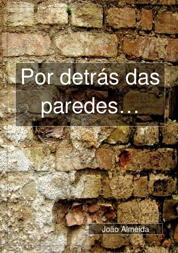 Por detrás das paredes…        João Almeida