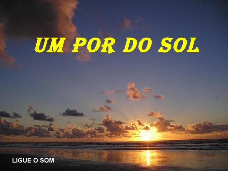 Um por do Sol LIGUE O SOM