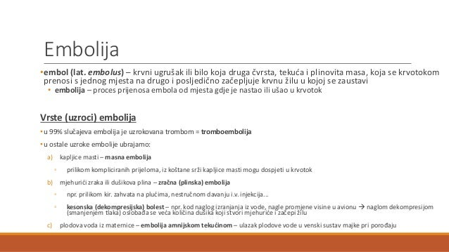 Kliničko značenje embolije • plućna tromboembolija – nastaje najčešće nakon što se venski trombi iz nogu fragmentiraju (ot...