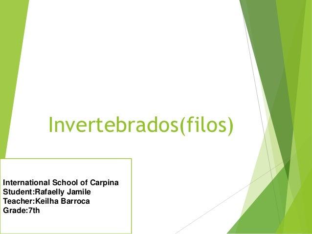 Invertebrados(filos) International School of Carpina Student:Rafaelly Jamile Teacher:Keilha Barroca Grade:7th