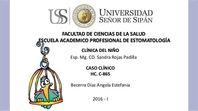 CLÍNICA DEL NIÑO CASO CLÍNICO HC. C-865 FACULTAD DE CIENCIAS DE LA SALUD ESCUELA ACADEMICO PROFESIONAL DE ESTOMATOLOGÍA Be...