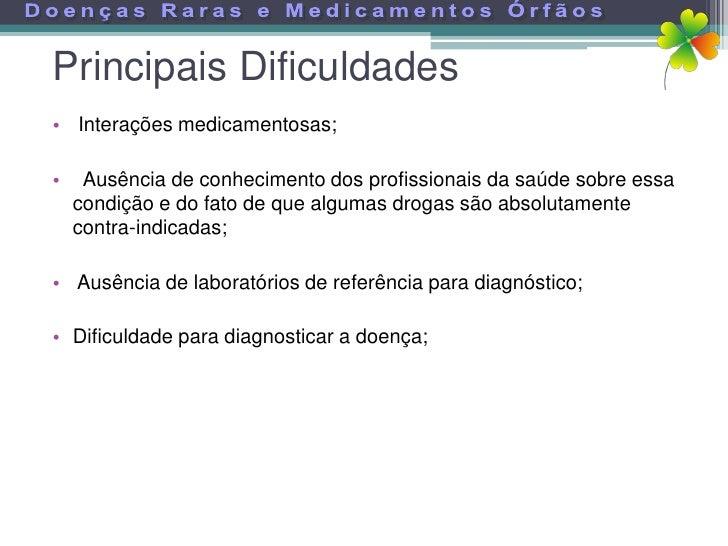 Principais Dificuldades • Interações medicamentosas;  •    Ausência de conhecimento dos profissionais da saúde sobre essa ...