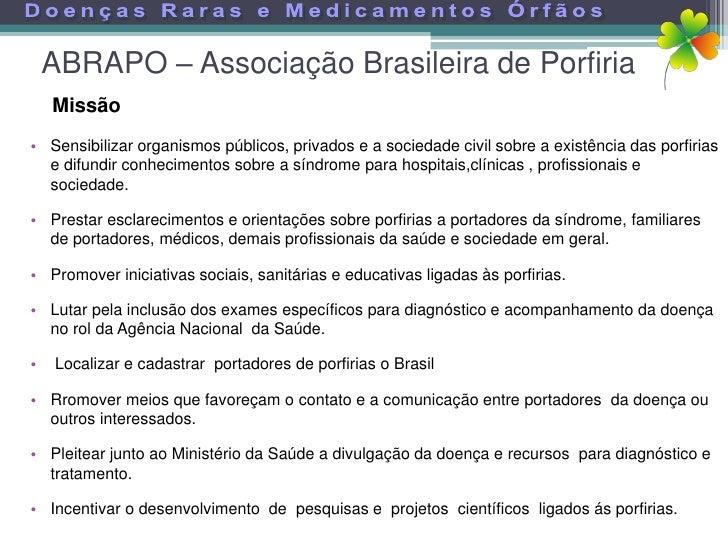 ABRAPO – Associação Brasileira de Porfiria     Missão • Sensibilizar organismos públicos, privados e a sociedade civil sob...