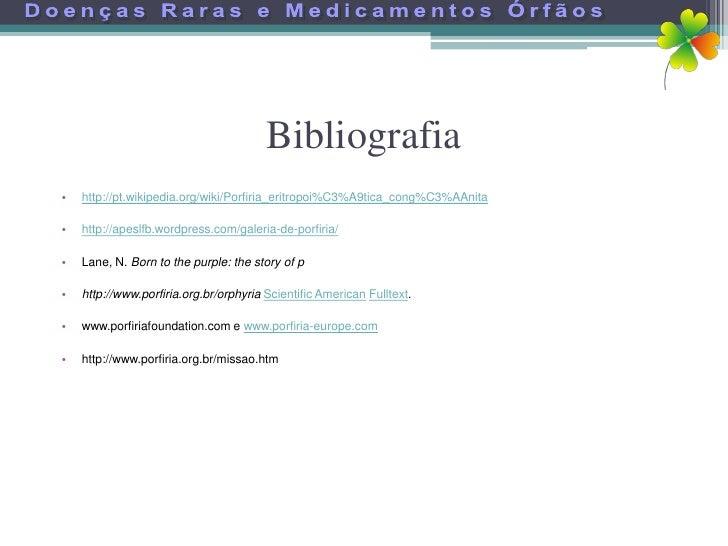 Bibliografia •   http://pt.wikipedia.org/wiki/Porfiria_eritropoi%C3%A9tica_cong%C3%AAnita  •   http://apeslfb.wordpress.co...