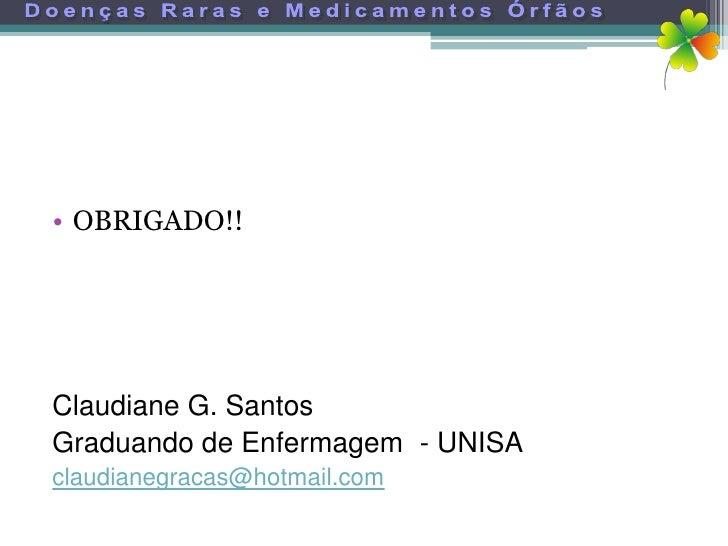 • OBRIGADO!!     Claudiane G. Santos Graduando de Enfermagem - UNISA claudianegracas@hotmail.com