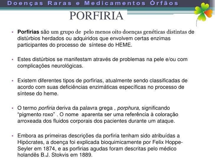 PORFIRIA • Porfirias são um grupo de pelo menos oito doenças genéticas distintas de   distúrbios herdados ou adquiridos qu...