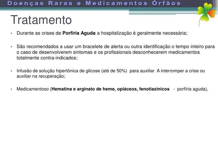 Tratamento • Durante as crises de Porfiria Aguda a hospitalização é geralmente necessária;  • São recomendados a usar um b...