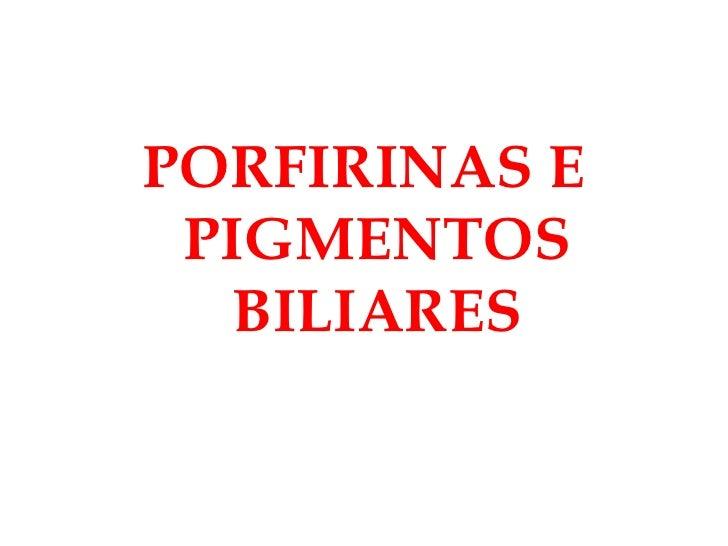 <ul><li>PORFIRINAS E PIGMENTOS BILIARES </li></ul>