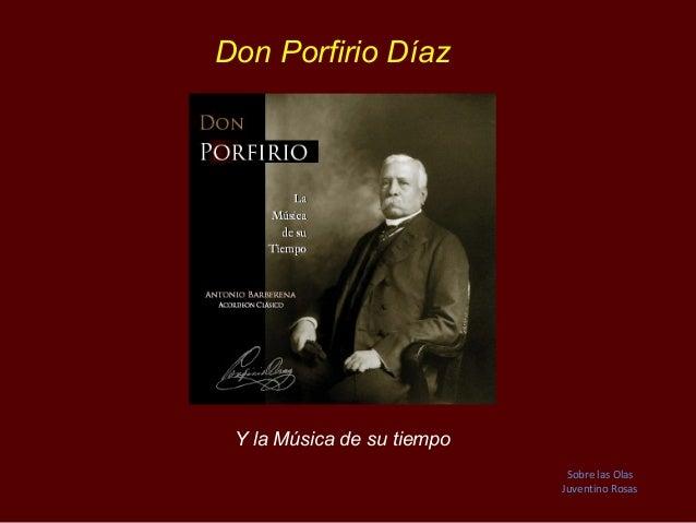 Don Porfirio Díaz Y la Música de su tiempo                             Sobre las Olas                            Juventino...