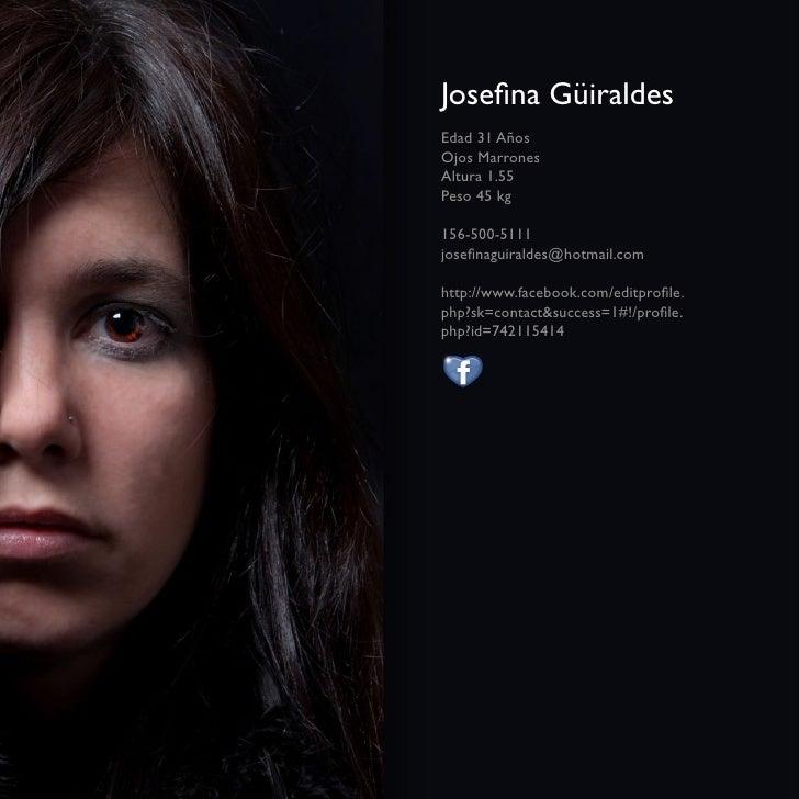 Josefina GüiraldesEdad 31 AñosOjos MarronesAltura 1.55Peso 45 kg156-500-5111josefinaguiraldes@hotmail.comhttp://www.facebo...
