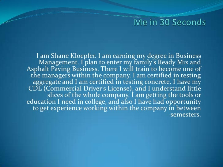 I am Shane Kloepfer. I am earning my degree in Business     Management. I plan to enter my family's Ready Mix andAsphalt P...
