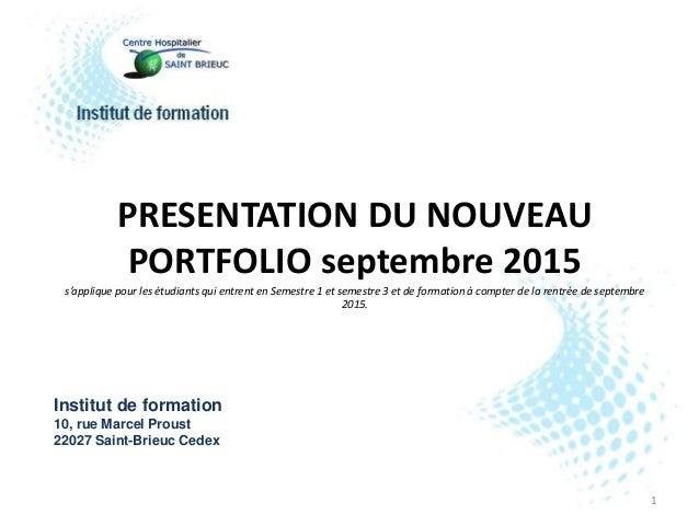 PRESENTATION DU NOUVEAU PORTFOLIO septembre 2015 s'applique pour les étudiants qui entrent en Semestre 1 et semestre 3 et ...