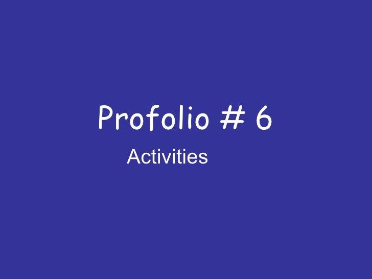 Profolio # 6 Activities