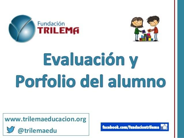www.trilemaeducacion.org                       @trilemaedu    facebook.com/fundaciontrilema