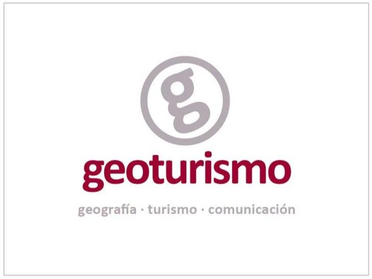 """Introducción                    Geoturismo  es  """"un  turismo  que  sos-ene  o  enriquece  el  carácter..."""
