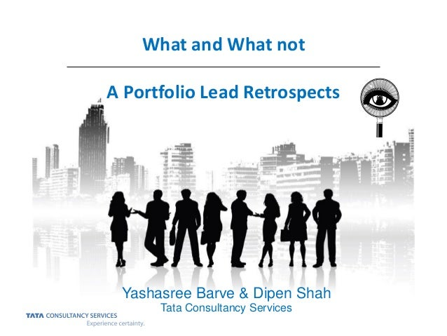 What and What not A Portfolio Lead Retrospects Yashasree Barve & Dipen Shah Tata Consultancy Services