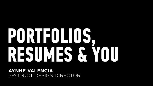 PORTFOLIOS, RESUMES & YOU AYNNE VALENCIA PRODUCT DESIGN DIRECTOR
