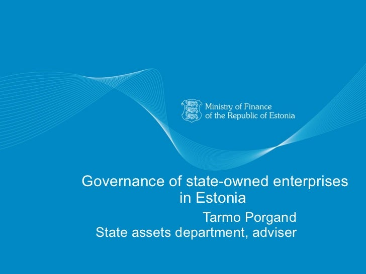Governance of state-owned enterprises in Estonia  Tarmo Porgand State assets department, ad v is e r