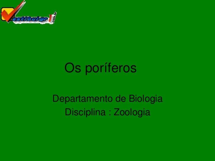Os poríferosDepartamento de Biologia  Disciplina : Zoologia