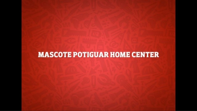 MASCOTE POTIGUAR HOME CENTER