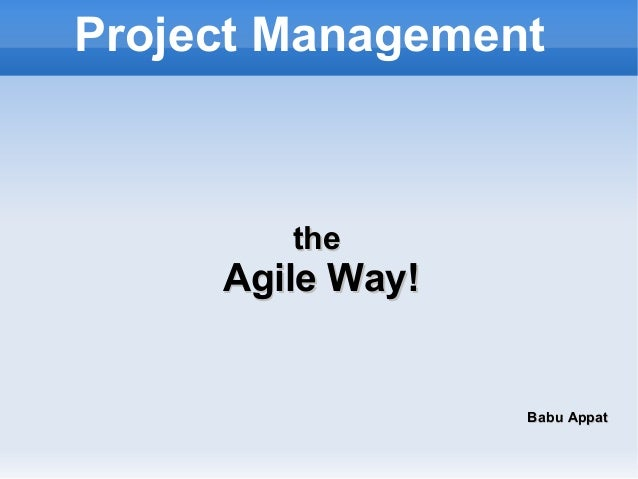 Project ManagementthetheAgile Way!Agile Way!Babu AppatBabu Appat