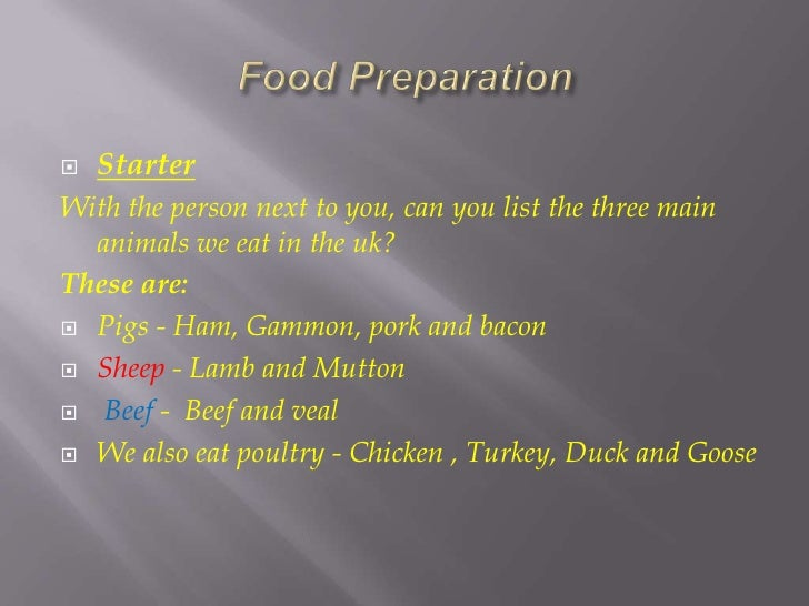    StarterWith the person next to you, can you list the three main  animals we eat in the uk?These are: Pigs - Ham, Gamm...