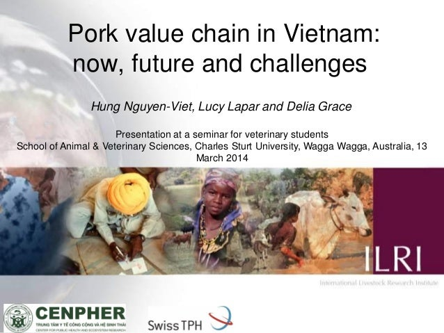 1 Pork value chain in Vietnam: now, future and challenges Presentation at a seminar for veterinary students School of Anim...