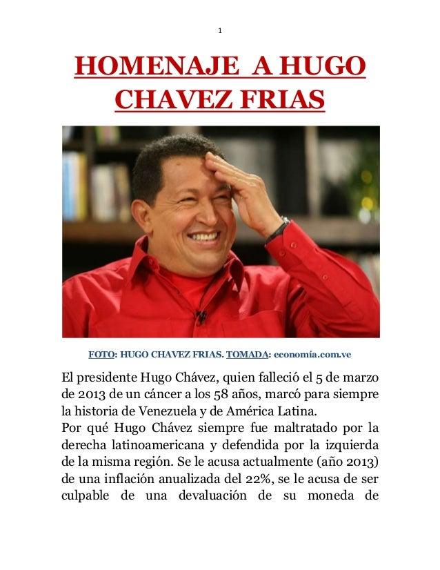 1 HOMENAJE A HUGO CHAVEZ FRIAS FOTO: HUGO CHAVEZ FRIAS. TOMADA: economía.com.ve El presidente Hugo Chávez, quien falleció ...