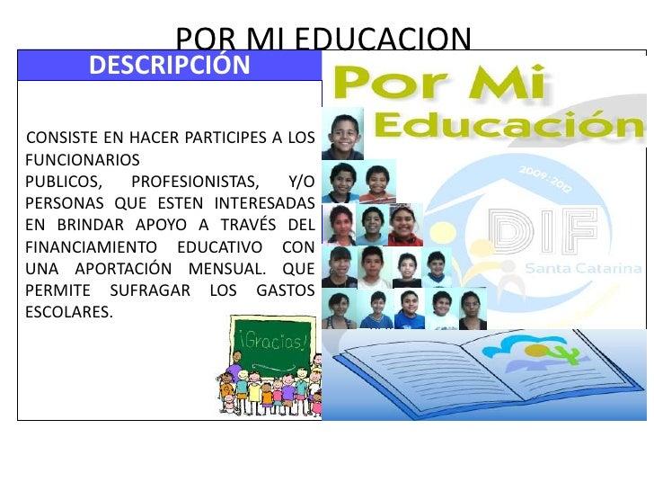 POR MI EDUCACION        DESCRIPCIÓN  CONSISTE EN HACER PARTICIPES A LOS FUNCIONARIOS PUBLICOS,   PROFESIONISTAS,    Y/O PE...