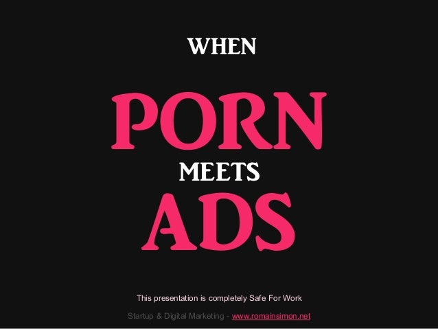 WHEN  PORN ADS MEETS  This presentation is completely Safe For Work Startup & Digital Marketing - www.romainsimon.net