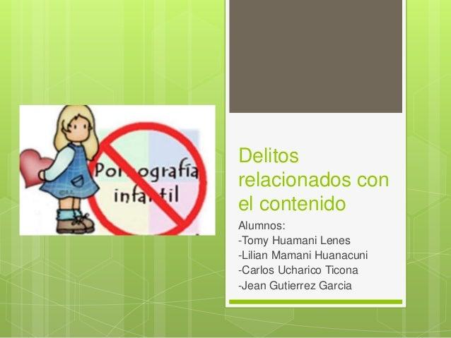 Delitos relacionados con el contenido Alumnos: -Tomy Huamani Lenes -Lilian Mamani Huanacuni -Carlos Ucharico Ticona -Jean ...