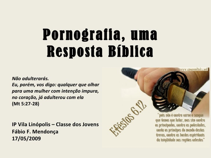 Pornografia, uma Resposta Bíblica Não adulterarás.  Eu, porém, vos digo: qualquer que olhar para uma mulher com intenção i...