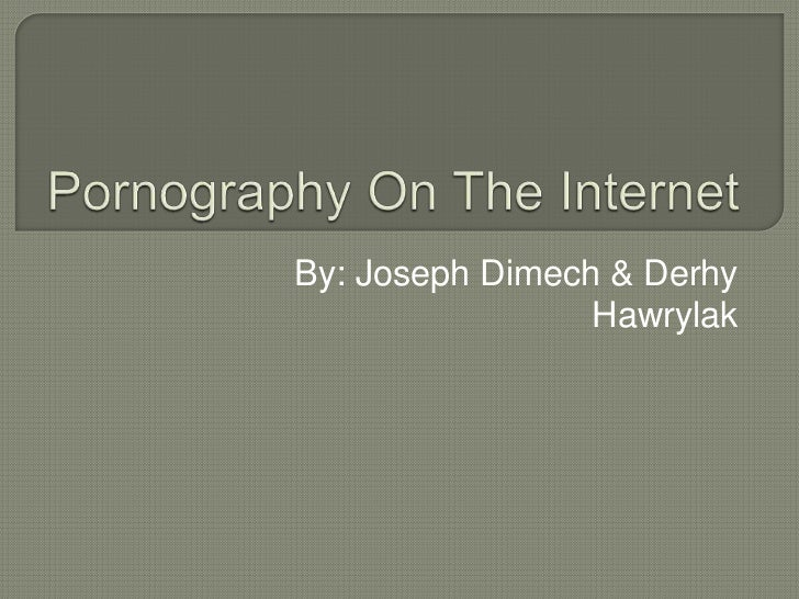 Pornography On The Internet<br />By: Joseph Dimech & DerhyHawrylak<br />