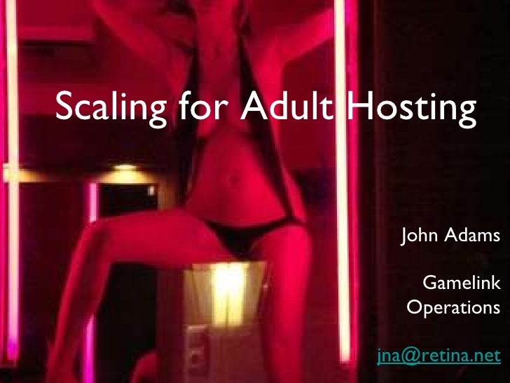 Scaling for Adult Hosting John Adams Gamelink Operations [email_address]
