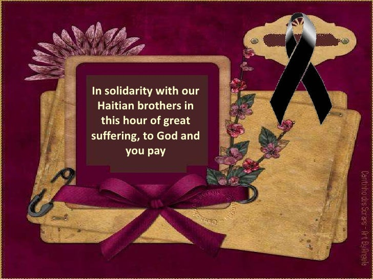 In solidarity with our Haitian brothers in this hour of great suffering, to God and you pay<br />