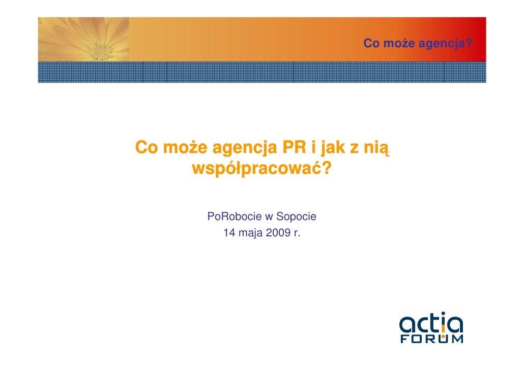 Co moŜe agencja?     Co moŜe agencja PR i jak z nią      współpracować?          PoRobocie w Sopocie           14 maja 200...