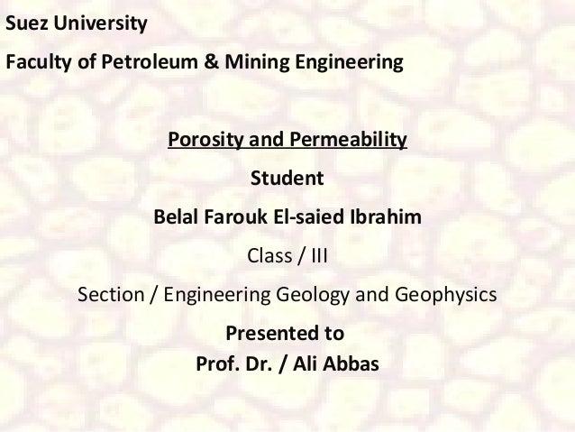 Suez University Faculty of Petroleum & Mining Engineering Porosity and Permeability Student Belal Farouk El-saied Ibrahim ...