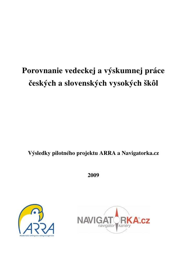 Porovnanie vedeckej a výskumnej práce českých a slovenských vysokých škôl Výsledky pilotného projektu ARRA a Navigatorka.c...