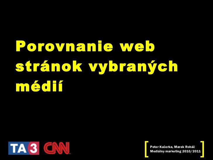 Porovnanie web stránok vybraných médií Peter Kučerka, Marek Roháč Mediálny marketing 2010/2011 [ ]