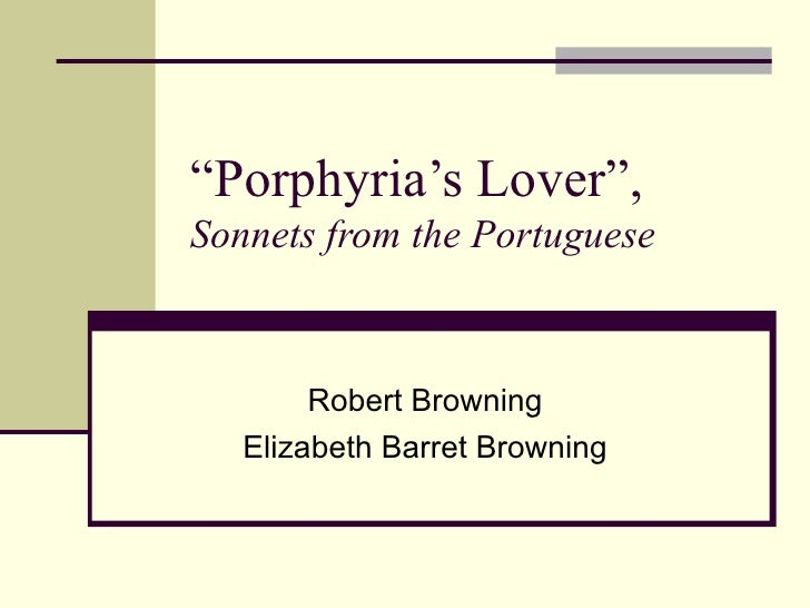 """ Porphyria's Lover"", Sonnets from the Portuguese Robert Browning Elizabeth Barret Browning"