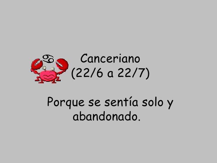 Canceriano (22/6 a 22/7) Porque se sentía solo y abandonado.