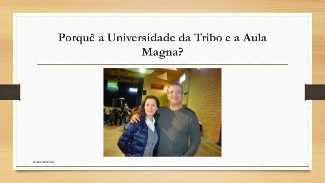 Porquê a Universidade da Tribo e a Aula Magna? Susana PelotaSusana Pelota