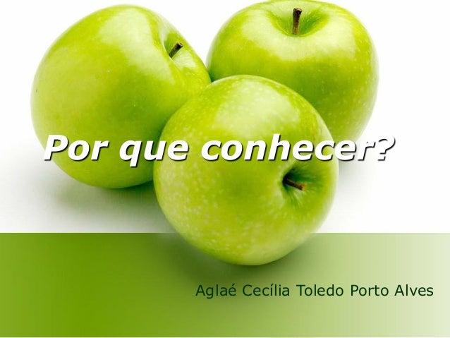 Por que conhecer? Aglaé Cecília Toledo Porto Alves