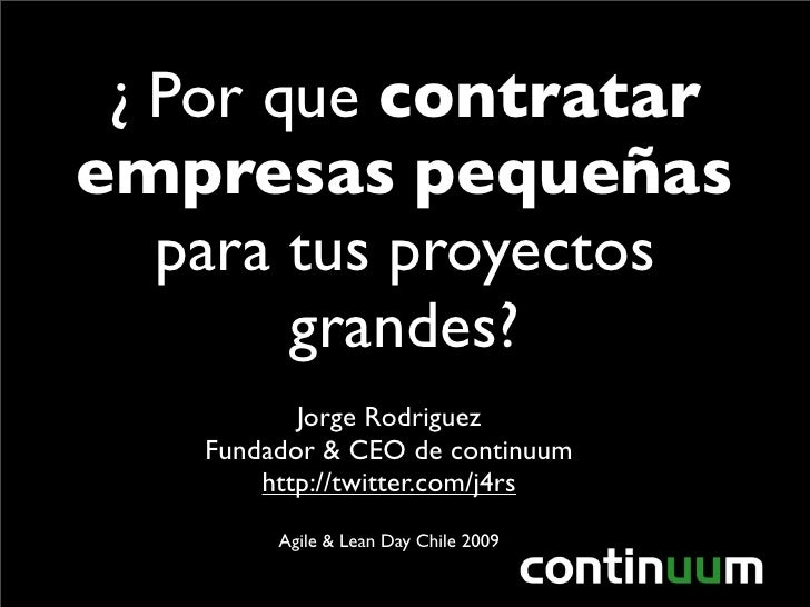 ¿ Por que contratar empresas pequeñas    para tus proyectos         grandes?            Jorge Rodriguez     Fundador & CEO...