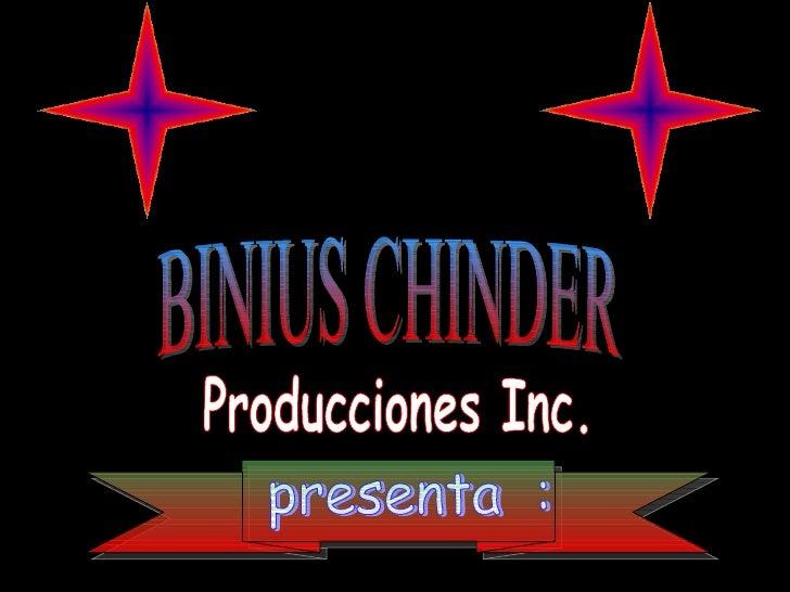 presenta  : Producciones Inc. BINIUS CHINDER