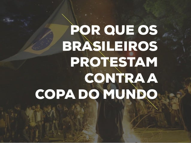 POR QUE OS BRASILEIROS PROTESTAM CONTRA A COPA DO MUNDO