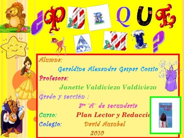 Alumna: Geraldine Alexandra Gaspar Cossio Profesora: Janette Valdiviezo Valdiviezo Grado y sección : 3ro ¨A¨ de secundaria...