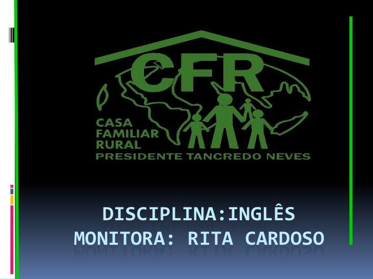 DISCIPLINA:INGLÊSMONITORA: RITA CARDOSO