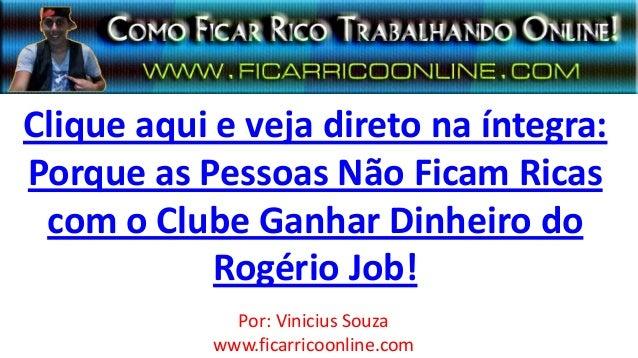 Clique aqui e veja direto na íntegra:Porque as Pessoas Não Ficam Ricascom o Clube Ganhar Dinheiro doRogério Job!Por: Vinic...